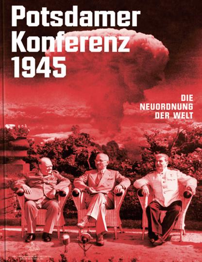 Potsdamer Konferenz. Die Neuordnung der Welt.