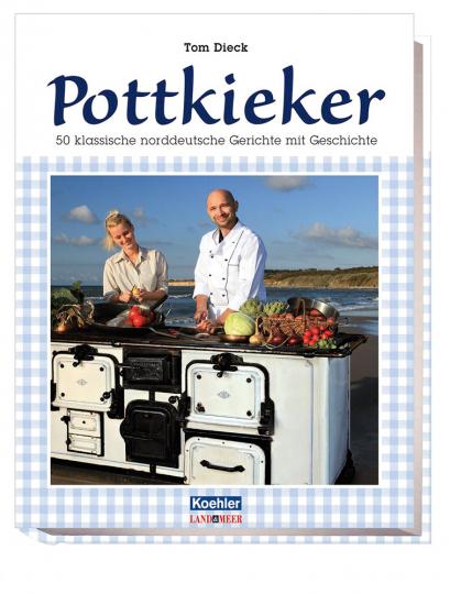Pottkieker. 50 klassische norddeutsche Gerichte mit Geschichte.