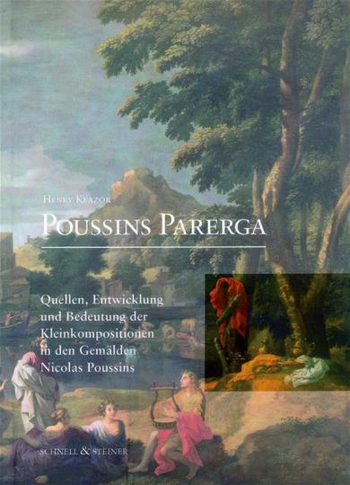 Poussins Parerga. Quellen, Entwicklung und Bedeutung der Kleinkompositionen in den Gemälden Nicolas Poussins.