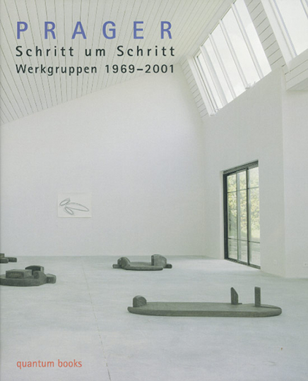 Prager - Schritt um Schritt. Werkgruppen 1969-2001