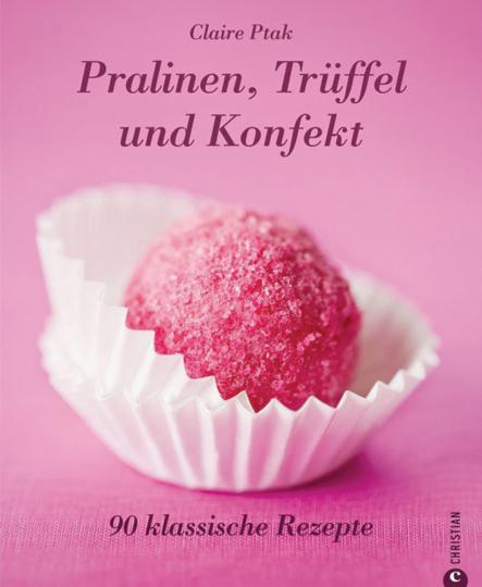 Pralinen, Trüffel und Konfekt. 90 klassische Rezepte.