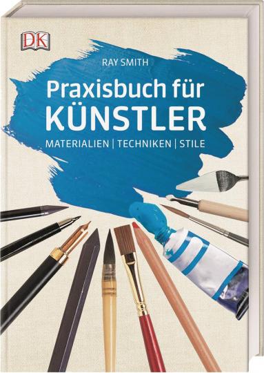 Praxisbuch für Künstler. Materialien, Techniken, Stile.