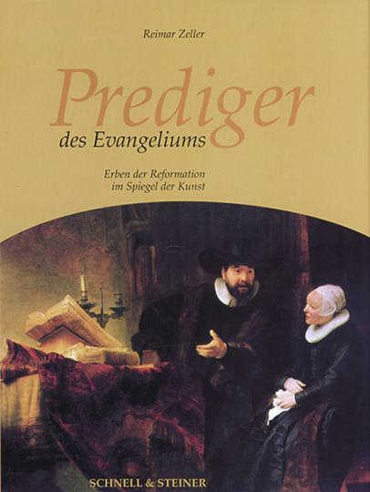 Prediger des Evangeliums. Erben der Reformation im Spiegel.