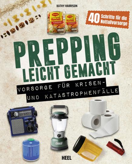 Prepping leicht gemacht. Vorsorge für Krisen- und Katastrophenfälle.