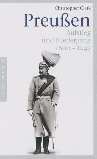Preußen. Aufstieg und Niedergang 1600-1947.