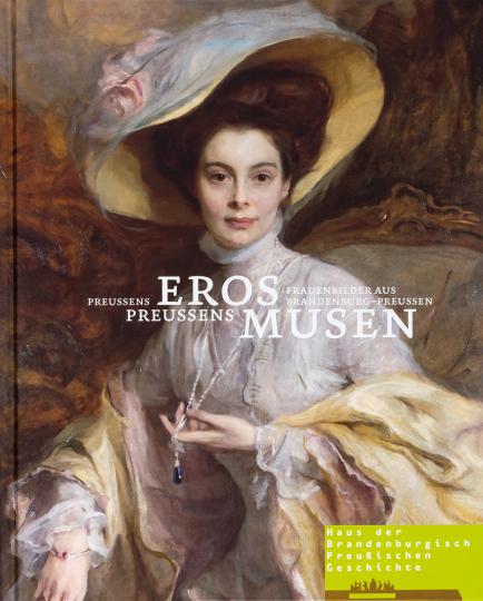 Preußens Eros. Preußens Musen. Frauenbilder aus Brandenburg-Preussen.