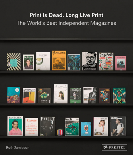 Print Is Dead. Long Live Print. The World's Best Independent Magazines.