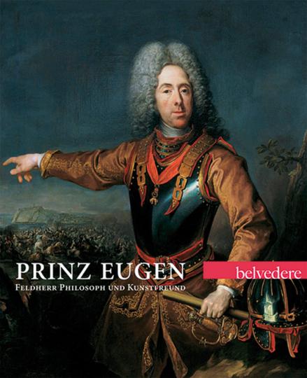 Prinz Eugen. Feldherr Philosoph und Kunstfreund.