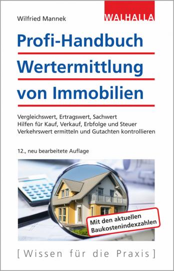 Profi-Handbuch Wertermittlung von Immobilien. Vergleichswert, Ertragswert, Sachwert; Hilfen für Kauf, Verkauf, Erbfolge und Steuer, Verkehrswert ermitteln und Gutachten kontrollieren.