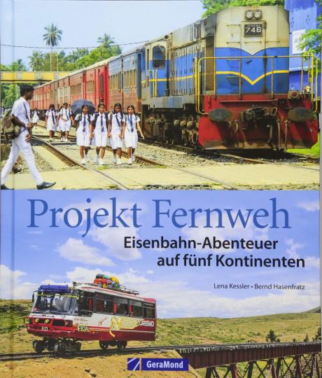 Projekt Fernweh - Eisenbahn-Abenteuer auf fünf Kontinenten