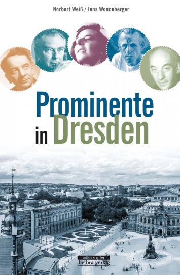 Prominente in Dresden und ihre Geschichten.