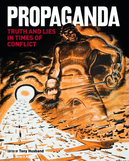 Propaganda. Wahrheit und Lüge in Zeiten des Krieges.
