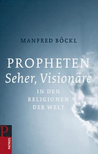 Propheten, Seher, Visionäre in den Religionen der Welt - Porträts und Stimmen von Propheten aus den verschiedensten Zeiten und Erdteilen