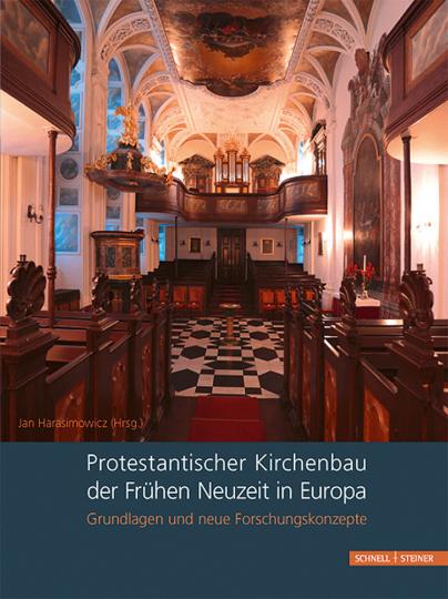 Protestantischer Kirchenbau der Frühen Neuzeit in Europa. Grundlagen und neue Forschungskonzepte.