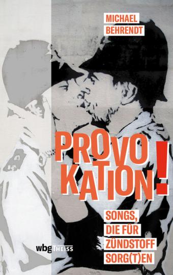 Provokation! Songs, die für Zündstoff sorgten.