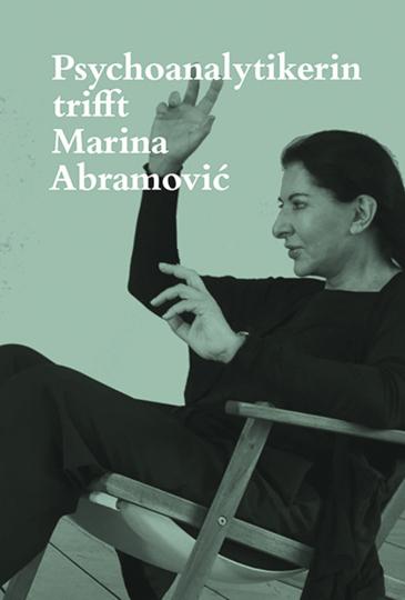 Psychoanalytikerin trifft Marina Abramovic.