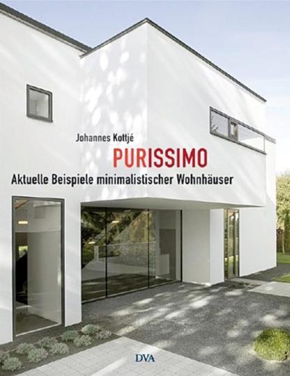 Purissimo. Aktuelle Beispiele minimalistischer Wohnhäuser.