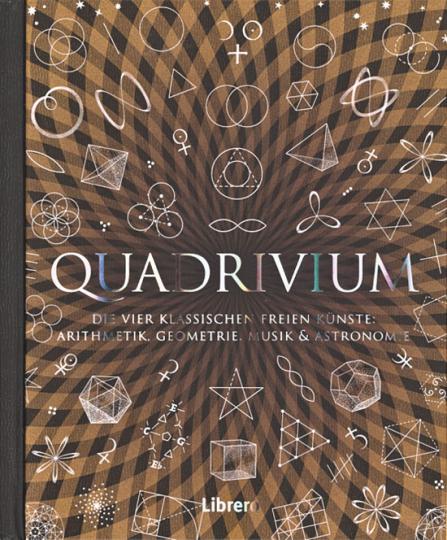 Quadrivium. Die vier klassischen freien Künste. Arithmetik, Geometrie, Musik & Astronomie.