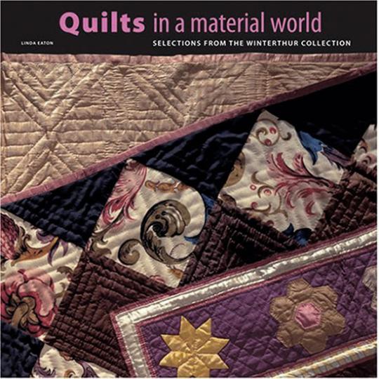 Quilts in a Material World. Ausgewählte Stücke der Sammlung Winterthur.