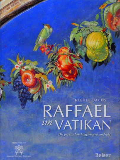 Raffael im Vatikan. Die päpstlichen Loggien neu entdeckt.
