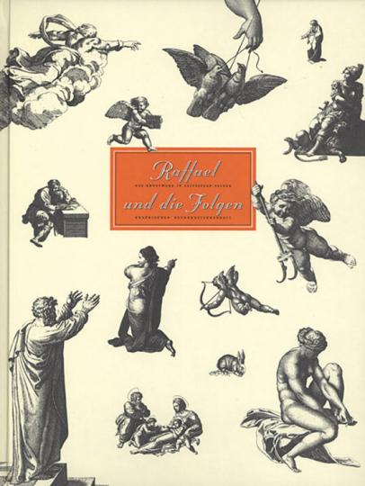 Raffael und die Folgen - Das Kunstwerk in Zeitaltern seiner graphischen Reproduzierbarkeit.