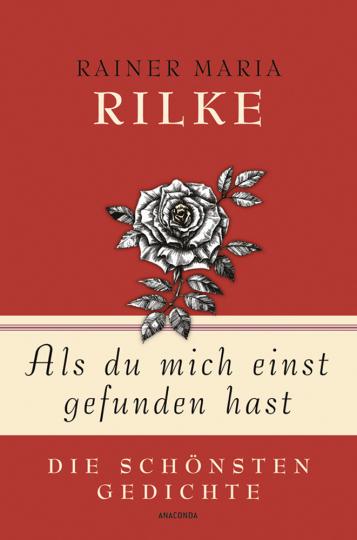 Rainer Maria Rilke. Als du mich einst gefunden hast. Die schönsten Gedichte.