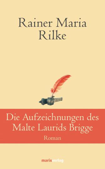 Rainer Maria Rilke. Die Aufzeichnungen des Malte Laurids Brigge.
