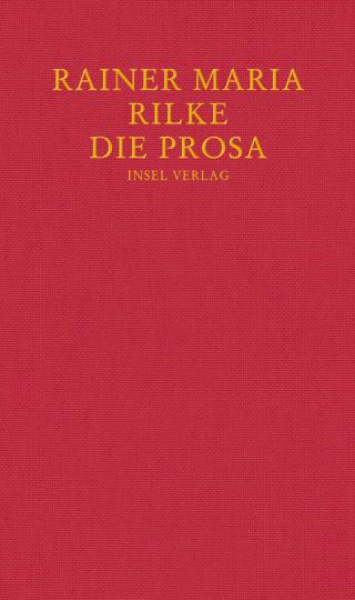 Rainer Maria Rilke. Die Prosa.