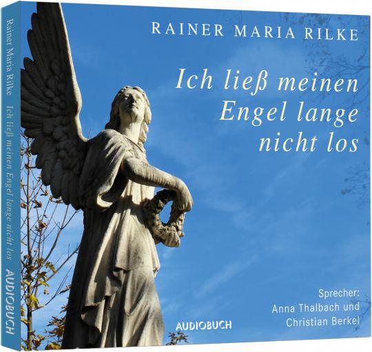Rainer Maria Rilke. Ich ließ meinen Engel lange nicht los. Hörbuch.