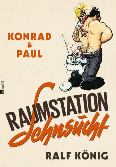 Ralf König. Konrad & Paul. Raumstation Sehnsucht.