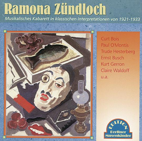 Ramona Zündloch. Musikalisches Kabarett in klassischen Interpretationen von 1921-1933. CD.