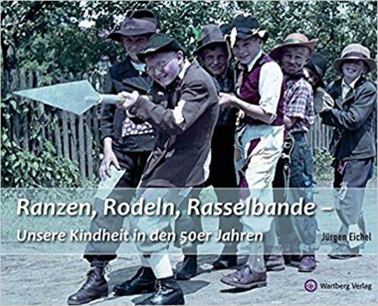 Ranzen, Rodeln, Rasselbande - Unsere Kindheit in den 50er Jahren.