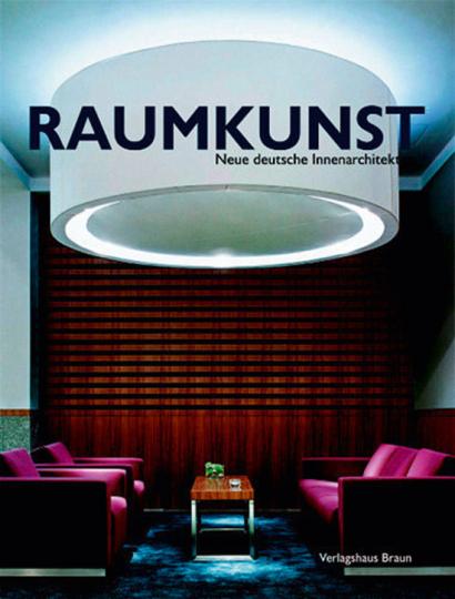 Raumkunst. Neue deutsche Innenarchitektur.
