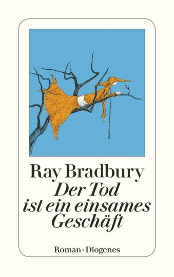 Ray Bradbury. Der Tod ist ein einsames Geschäft. Roman.
