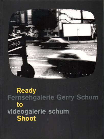 Ready to Shoot. Fernsehgalerie Gerry Schum / videogalerie schum.