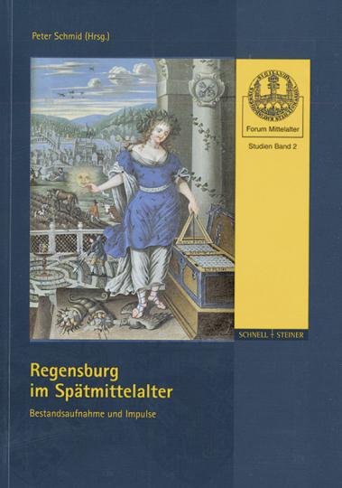 Regensburg im Spätmittelalter - Bestandsaufnahme und Impulse