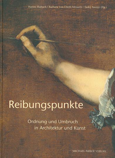 Reibungspunkte. Ordnung und Umbruch in Architektur und Kunst.