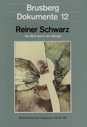 Reiner Schwarz »Der Blick durch den Spiegel« Werkverzeichnis der Lithographien 1961 bis 1983