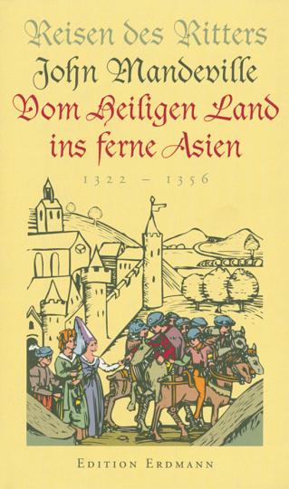 Reisen des Ritters John Mandeville vom Heiligen Land ins ferne Asien 1322 - 1356.