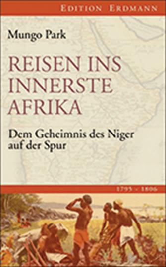 Reisen ins innerste Afrika. Dem Geheimnis des Niger auf der Spur.