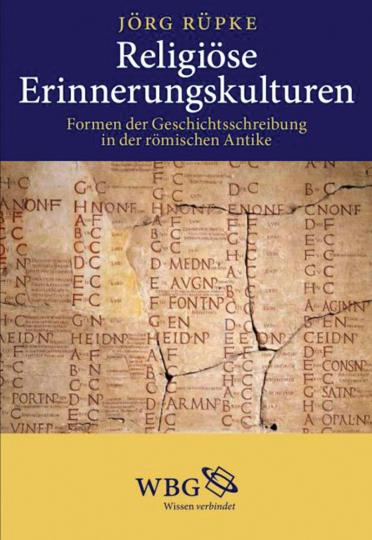 Religiöse Erinnerungskulturen. Formen der Geschichtsschreibung in der römischen Antike.