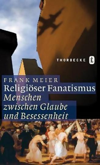 Religiöser Fanatismus. Menschen zwischen Glaube und Besessenheit.