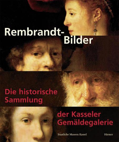Rembrandt-Bilder. Die historische Sammlung der Kasseler Gemäldegalerie.