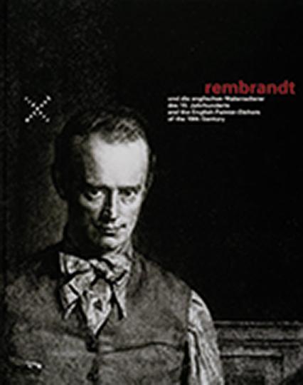 Rembrandt und die englischen Malerradierer des 19. Jahrhunderts.