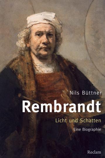 Rembrandt. Licht und Schatten. Eine Biografie.