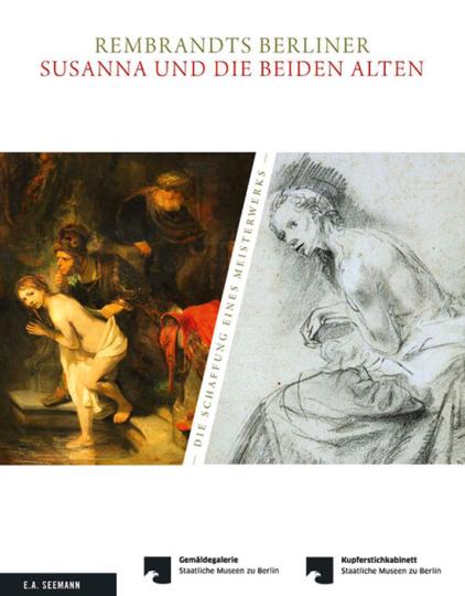 Rembrandts Berliner »Susanna und die beiden Alten«. Die Schaffung eines Meisterwerks.
