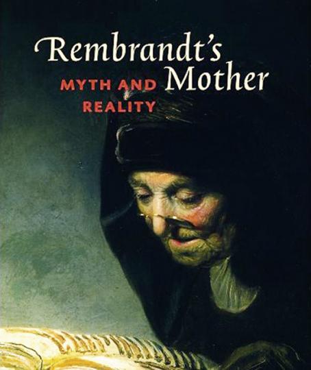 Rembrandts Mutter. Mythos und Realität.