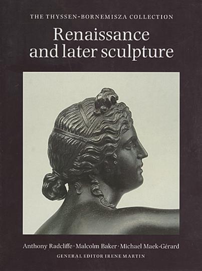 Renaissance and later sculpture. The Thyssen-Bornemisza Collection.
