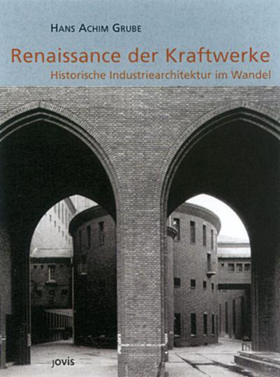 Renaissance der Kraftwerke - Historische Industriearchitektur im Wandel