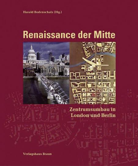 Renaissance der Mitte. Zentrumsumbau in London und Berlin.